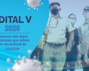 EDITAL DE PROJETOS V/2020 – Promover vida digna às pessoas que sofrem em decorrência do COVID19